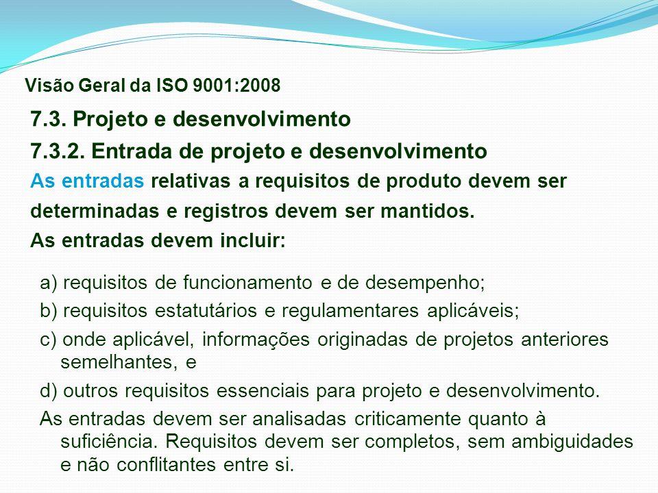 7.3. Projeto e desenvolvimento 7.3.2. Entrada de projeto e desenvolvimento As entradas relativas a requisitos de produto devem ser determinadas e regi