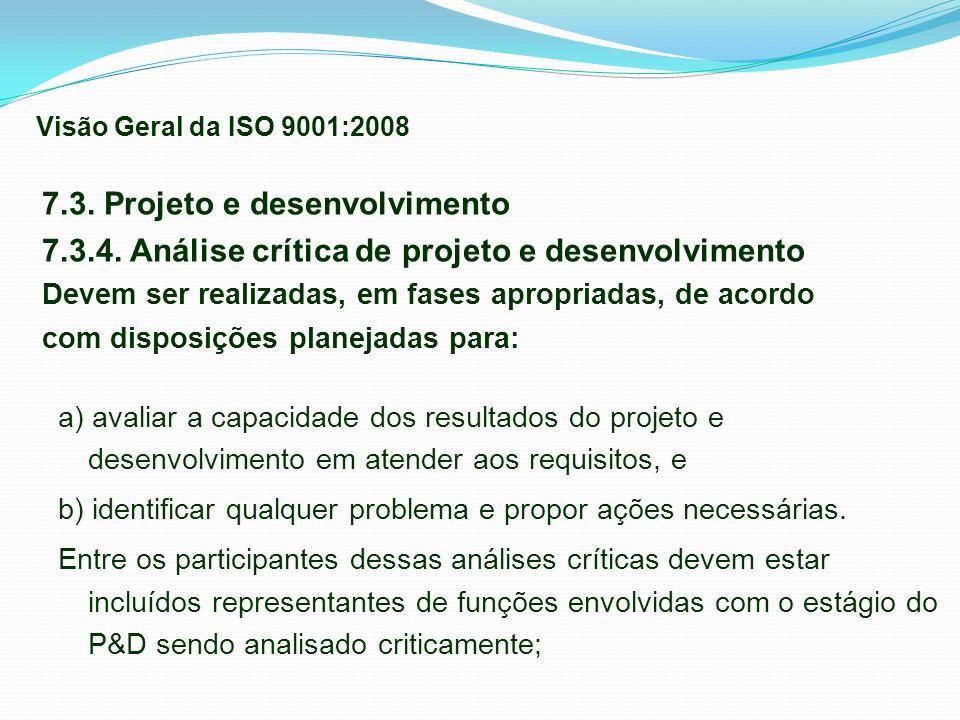 7.3. Projeto e desenvolvimento 7.3.4. Análise crítica de projeto e desenvolvimento Devem ser realizadas, em fases apropriadas, de acordo com disposiçõ