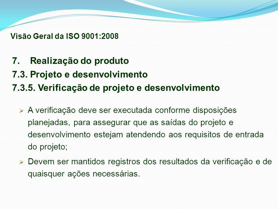 7. Realização do produto 7.3. Projeto e desenvolvimento 7.3.5. Verificação de projeto e desenvolvimento A verificação deve ser executada conforme disp