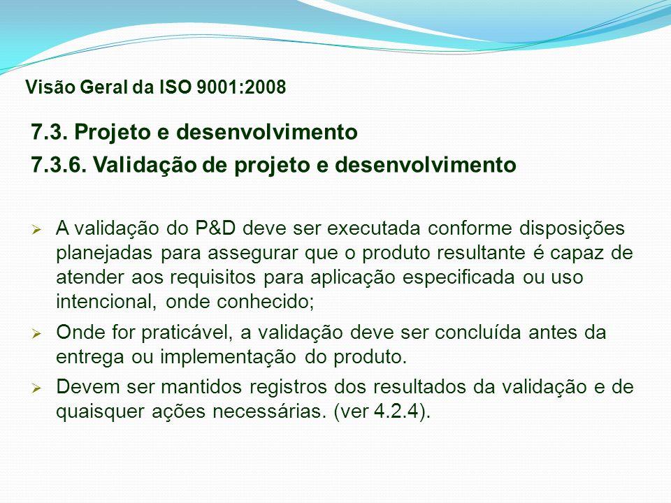 7.3. Projeto e desenvolvimento 7.3.6. Validação de projeto e desenvolvimento A validação do P&D deve ser executada conforme disposições planejadas par