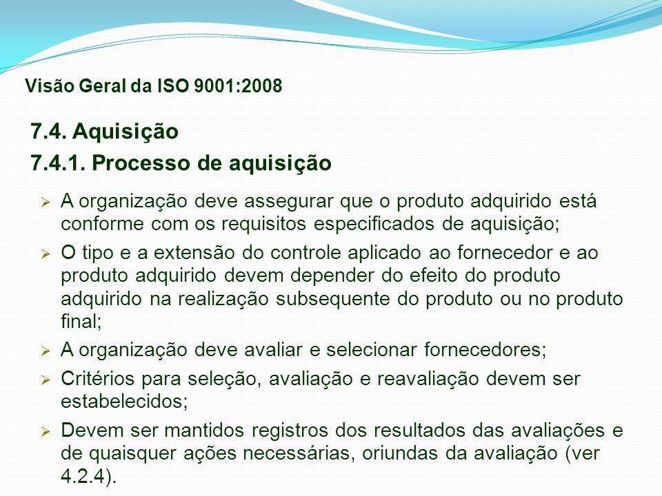7.4. Aquisição 7.4.1. Processo de aquisição A organização deve assegurar que o produto adquirido está conforme com os requisitos especificados de aqui