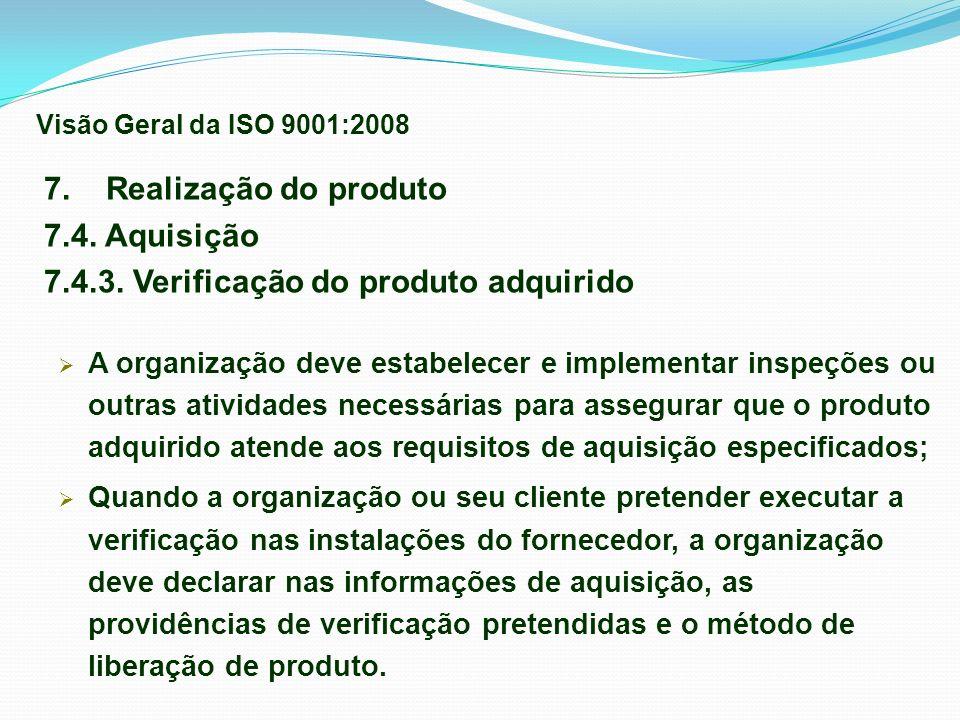 7. Realização do produto 7.4. Aquisição 7.4.3. Verificação do produto adquirido A organização deve estabelecer e implementar inspeções ou outras ativi