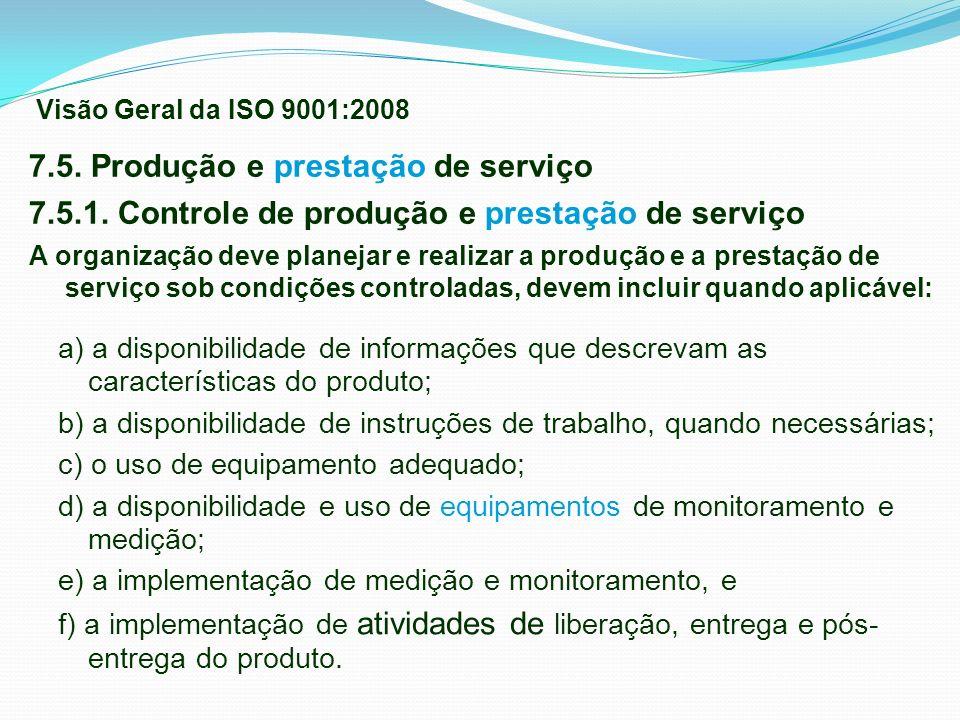 7.5. Produção e prestação de serviço 7.5.1. Controle de produção e prestação de serviço A organização deve planejar e realizar a produção e a prestaçã