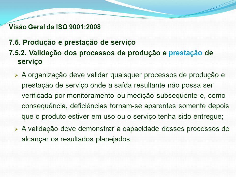 7.5. Produção e prestação de serviço 7.5.2. Validação dos processos de produção e prestação de serviço A organização deve validar quaisquer processos