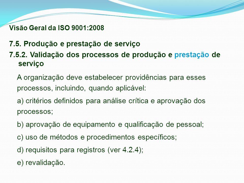 7.5. Produção e prestação de serviço 7.5.2. Validação dos processos de produção e prestação de serviço A organização deve estabelecer providências par