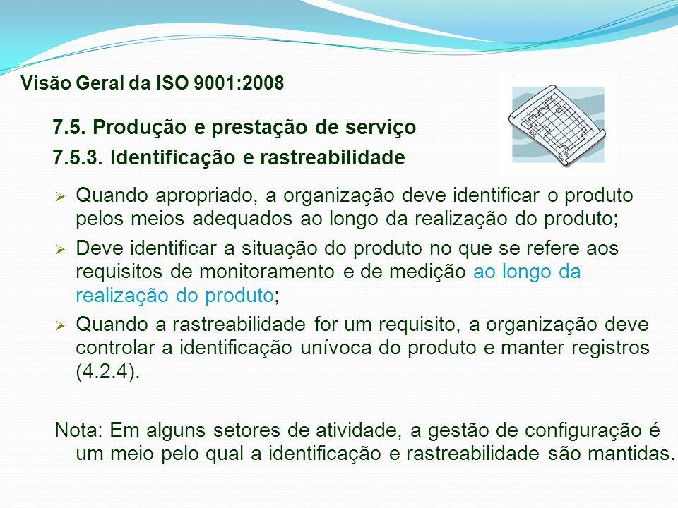 7.5. Produção e prestação de serviço 7.5.3. Identificação e rastreabilidade Quando apropriado, a organização deve identificar o produto pelos meios ad