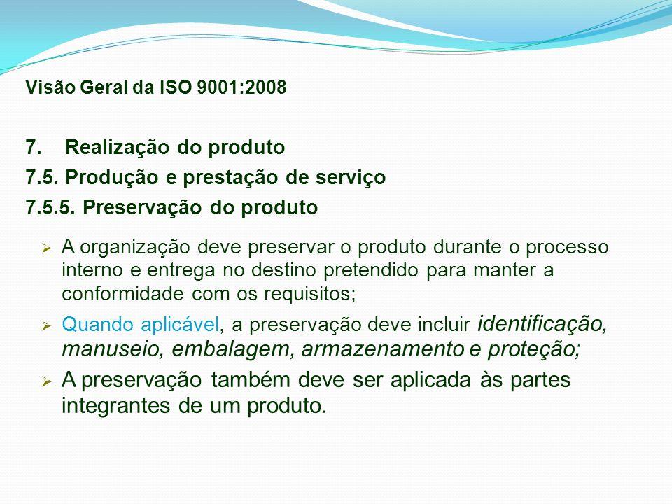 7. Realização do produto 7.5. Produção e prestação de serviço 7.5.5. Preservação do produto A organização deve preservar o produto durante o processo