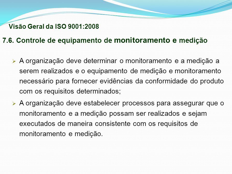 7.6. Controle de equipamento de monitoramento e medição A organização deve determinar o monitoramento e a medição a serem realizados e o equipamento d