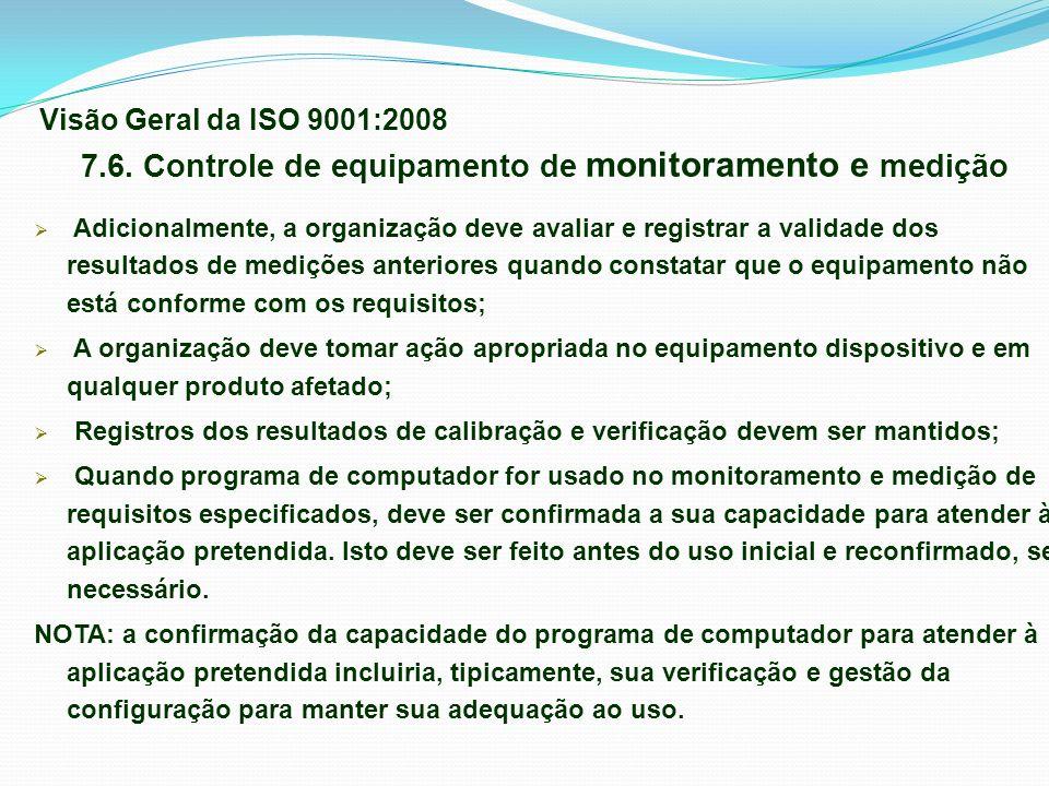 7.6. Controle de equipamento de monitoramento e medição Adicionalmente, a organização deve avaliar e registrar a validade dos resultados de medições a