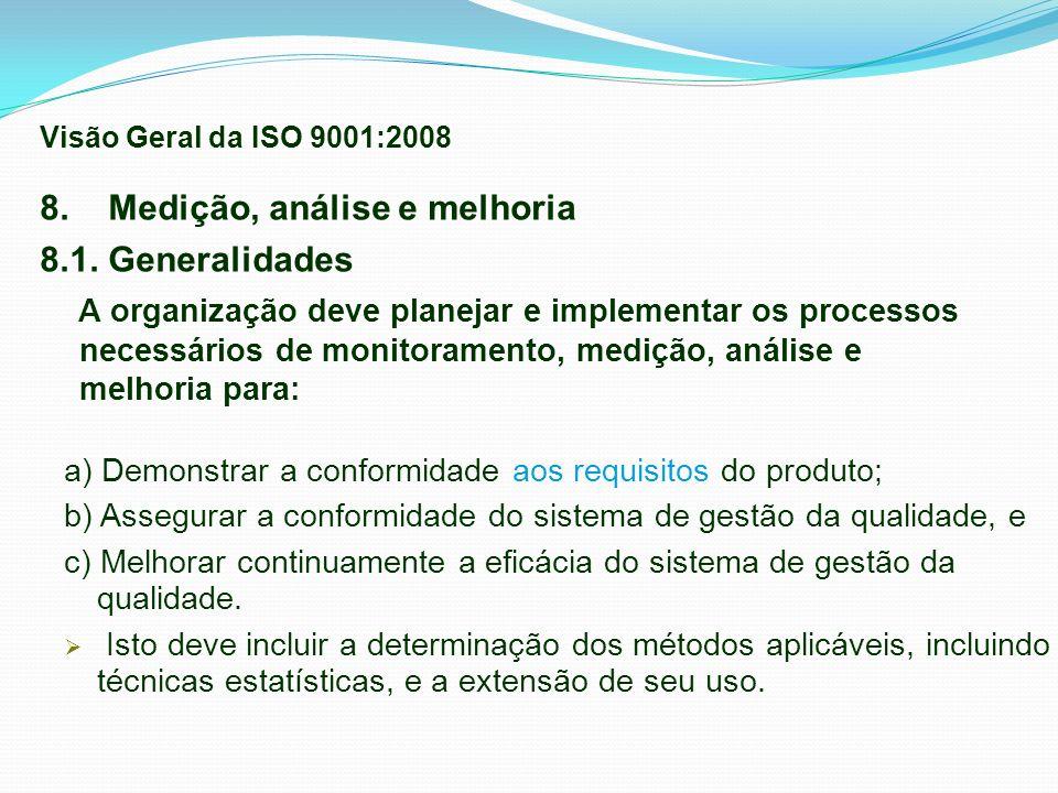 a) Demonstrar a conformidade aos requisitos do produto; b) Assegurar a conformidade do sistema de gestão da qualidade, e c) Melhorar continuamente a e