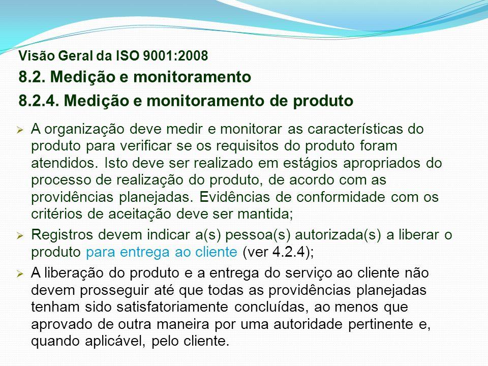 A organização deve medir e monitorar as características do produto para verificar se os requisitos do produto foram atendidos. Isto deve ser realizado