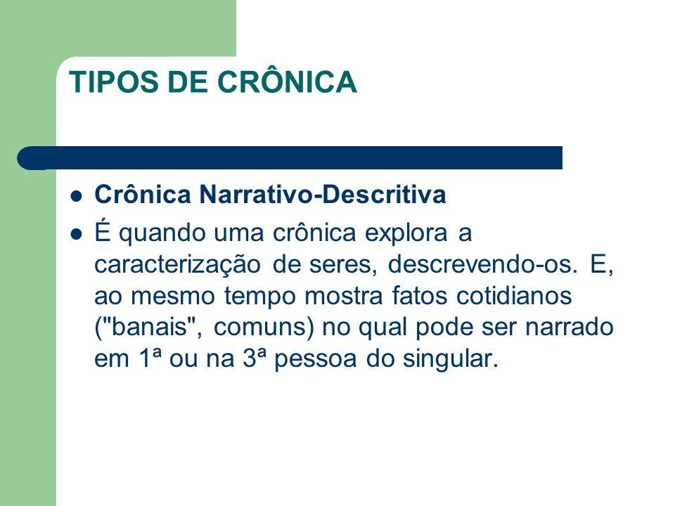 TIPOS DE CRÔNICA Crônica Narrativo-Descritiva É quando uma crônica explora a caracterização de seres, descrevendo-os.