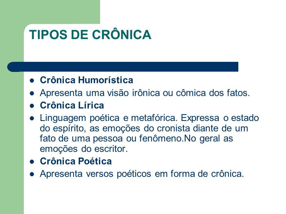 TIPOS DE CRÔNICA Crônica Humorística Apresenta uma visão irônica ou cômica dos fatos.