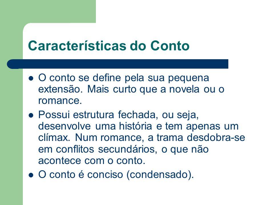 Características do Conto O conto se define pela sua pequena extensão.