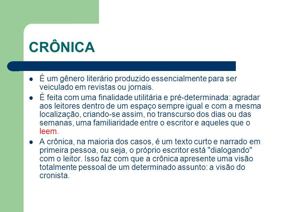CRÔNICA É um gênero literário produzido essencialmente para ser veiculado em revistas ou jornais.