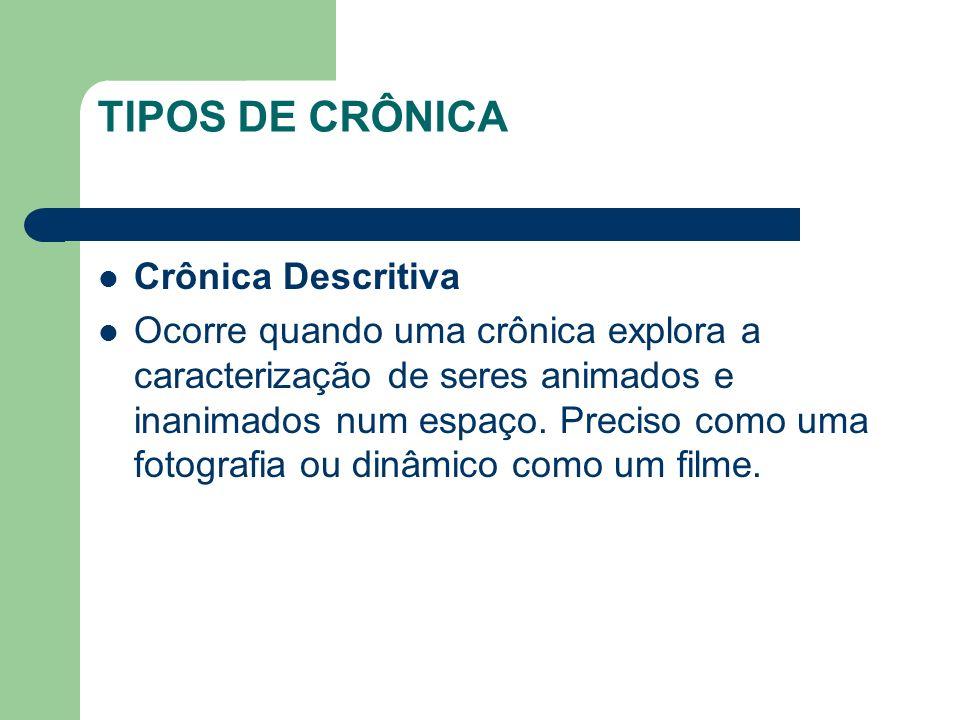 TIPOS DE CRÔNICA Crônica Narrativa Tem por eixo uma história, o que a aproxima do conto.