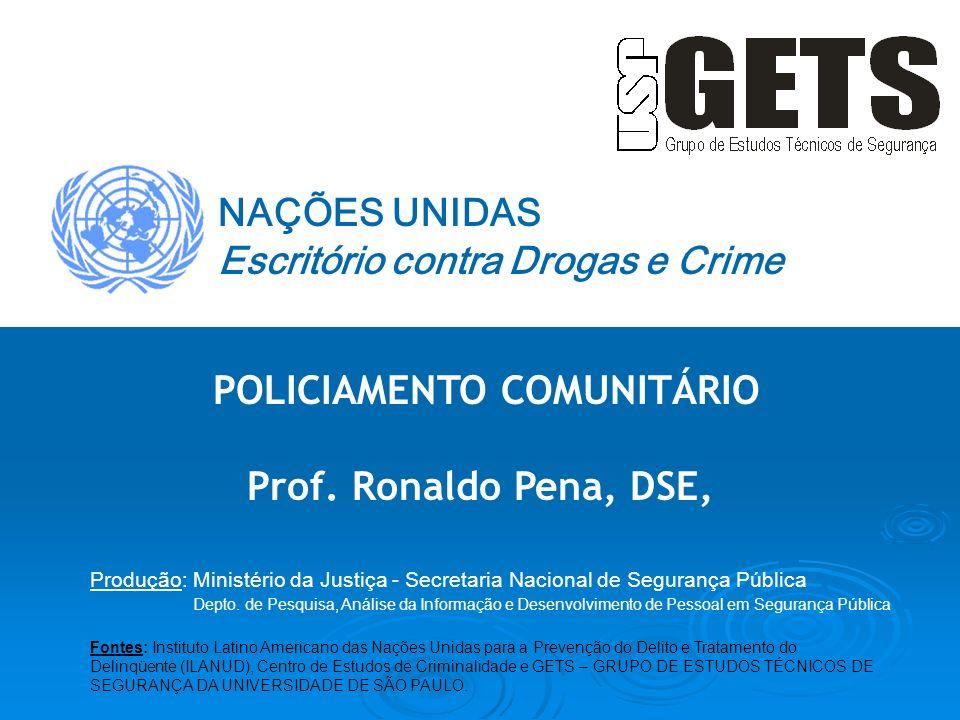 POLICIAMENTO COMUNITÁRIO Prof. Ronaldo Pena, DSE, NAÇÕES UNIDAS Escritório contra Drogas e Crime Produção: Ministério da Justiça - Secretaria Nacional