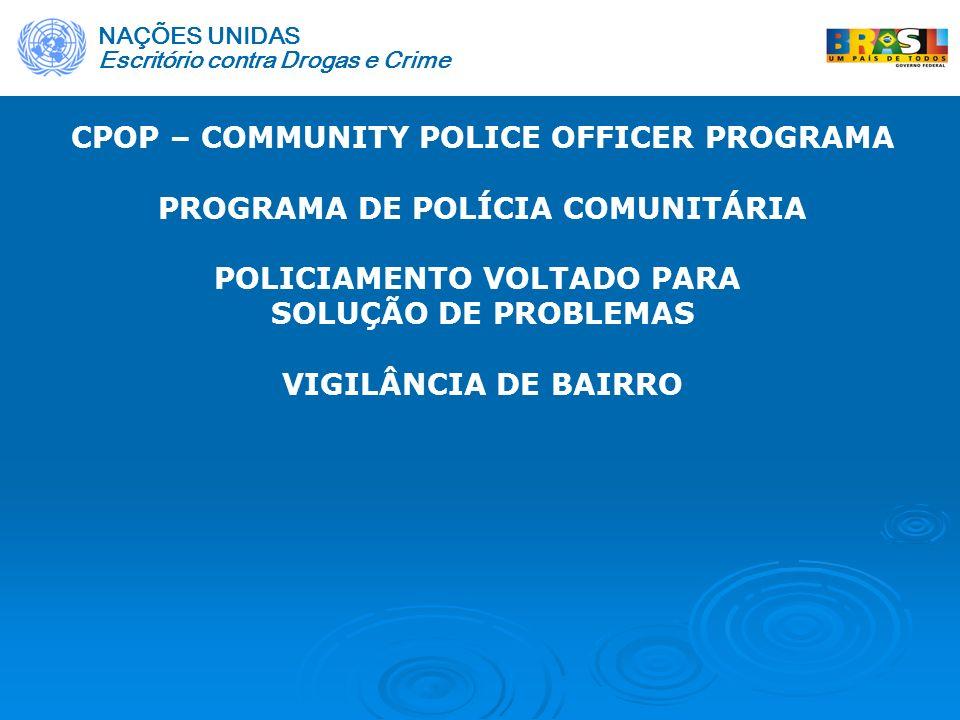 CPOP – COMMUNITY POLICE OFFICER PROGRAMA PROGRAMA DE POLÍCIA COMUNITÁRIA POLICIAMENTO VOLTADO PARA SOLUÇÃO DE PROBLEMAS VIGILÂNCIA DE BAIRRO Escritóri