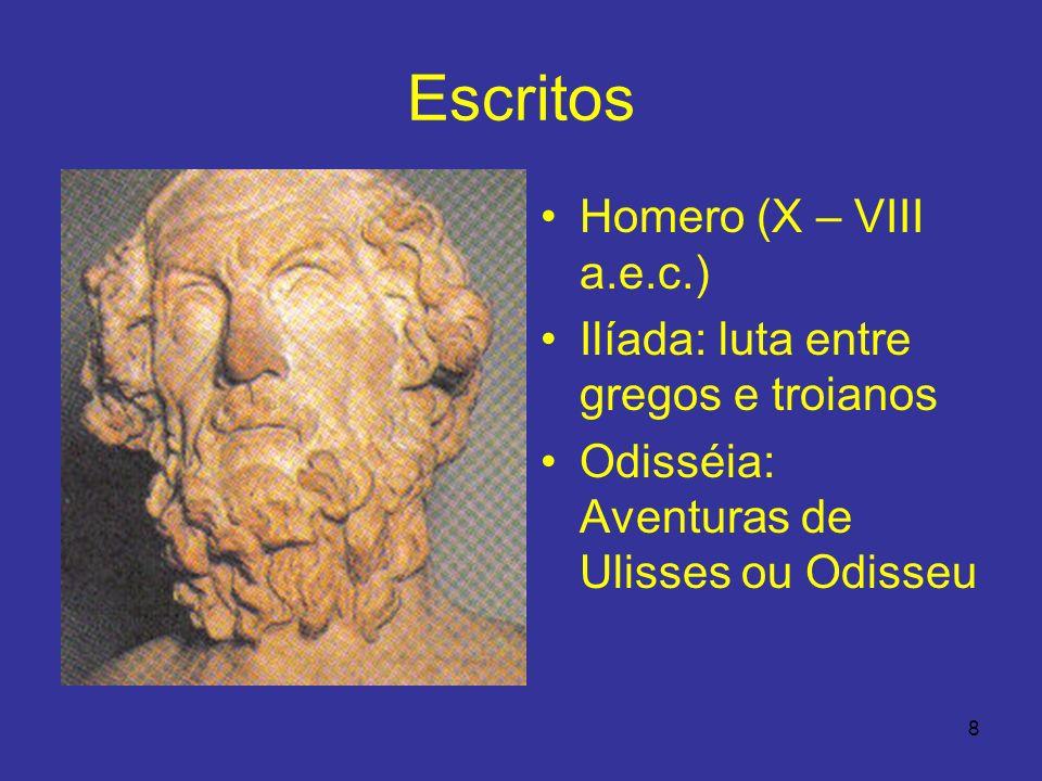 8 Escritos Homero (X – VIII a.e.c.) Ilíada: luta entre gregos e troianos Odisséia: Aventuras de Ulisses ou Odisseu