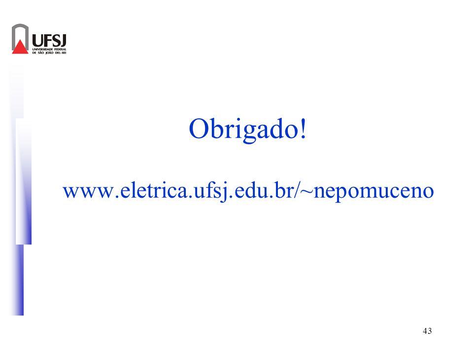 43 Obrigado! www.eletrica.ufsj.edu.br/~nepomuceno