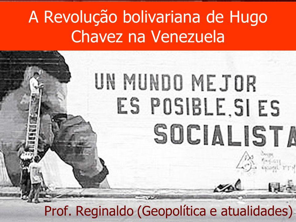 A Revolução bolivariana de Hugo Chavez na Venezuela Prof. Reginaldo (Geopolítica e atualidades)