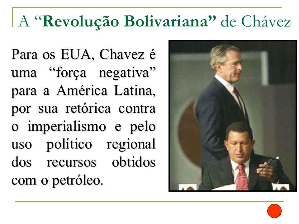 Para os EUA, Chavez é uma força negativa para a América Latina, por sua retórica contra o imperialismo e pelo uso político regional dos recursos obtid