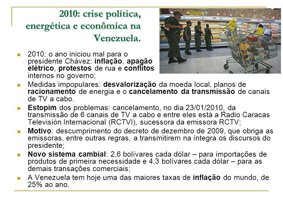 2010: crise política, energética e econômica na Venezuela. 2010: o ano iniciou mal para o presidente Chávez: inflação, apagão elétrico, protestos de r
