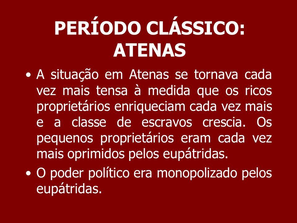 PERÍODO CLÁSSICO: ATENAS Devido às tensões sociais a aristocracia propôs uma série de reformas.