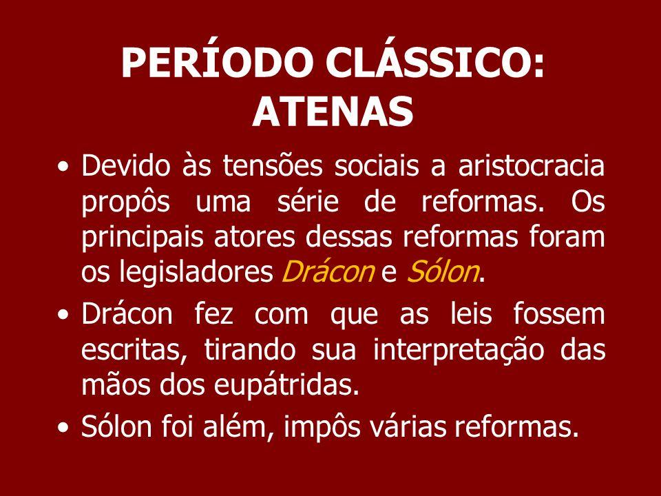 PERÍODO CLÁSSICO: ATENAS Principais medidas de Sólon: Fim da escravidão por dívida.