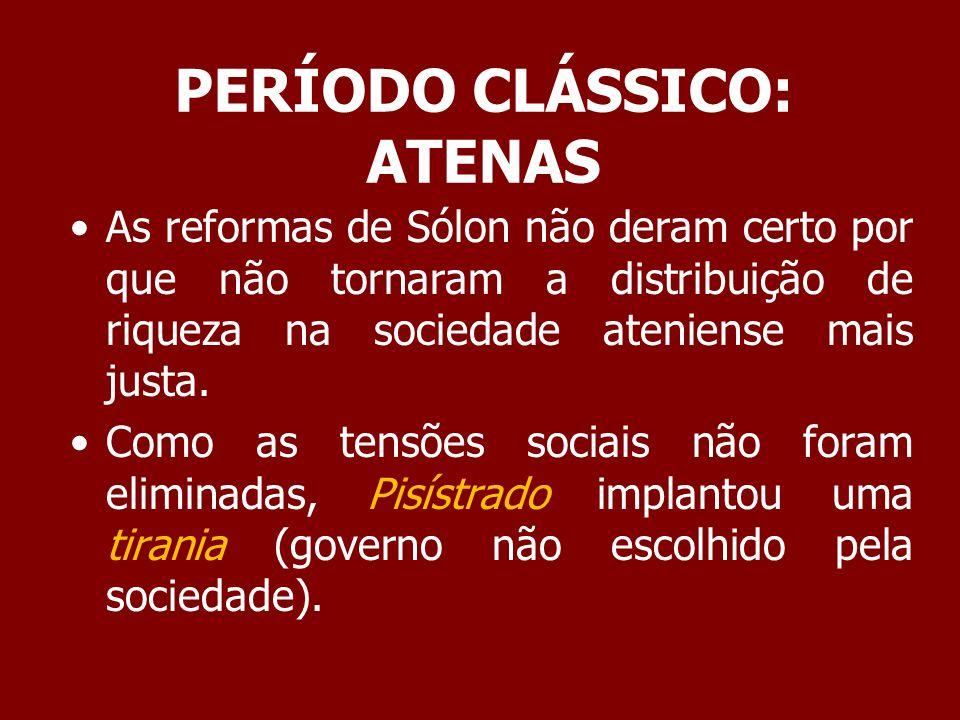PERÍODO CLÁSSICO: ATENAS Reformas de Pisístrato: Instituiu crédito ao pequeno camponês.