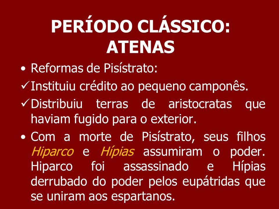 PERÍODO CLÁSSICO: ATENAS Após a queda de Hiparco quem assumiu o poder em Atenas foi Clístenes.