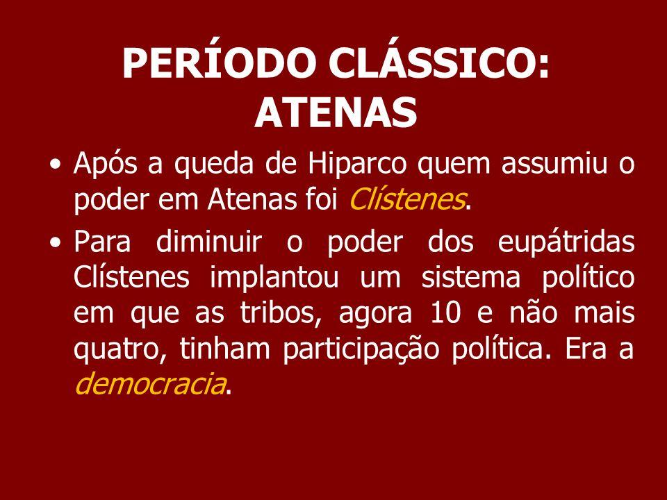 PERÍODO CLÁSSICO: ATENAS Apesar do nome representar governo do povo, a democracia ateniense era apenas para os cidadãos (proprietários de terras e comerciantes ricos).