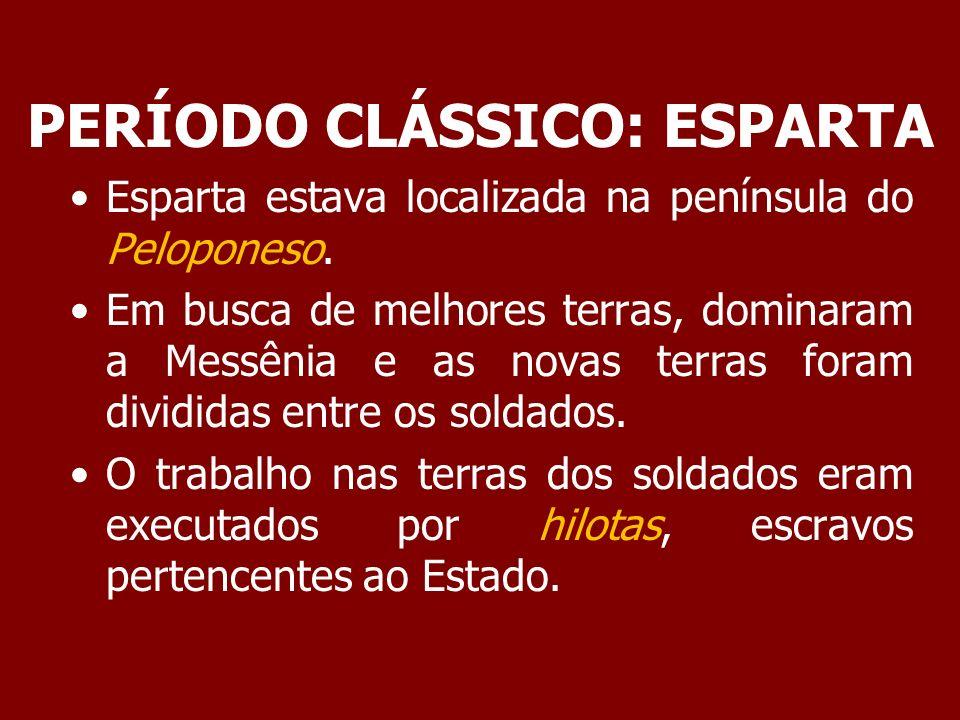 PERÍODO CLÁSSICO: ESPARTA Havia também os periecos, trabalhadores livres mas sem direitos políticos.