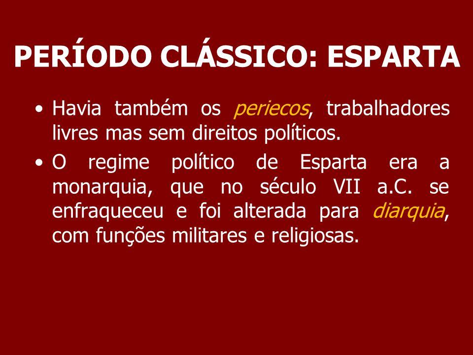 PERÍODO CLÁSSICO: ESPARTA A participação política em Esparta era restrita aos guerreiros (homoioi: iguais).
