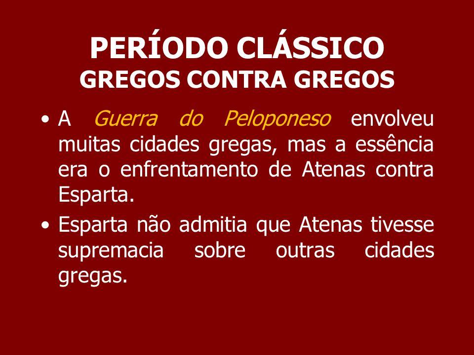 PERÍODO CLÁSSICO GREGOS CONTRA GREGOS Principais etapas da Guerra do Peloponeso: 431 a.C.