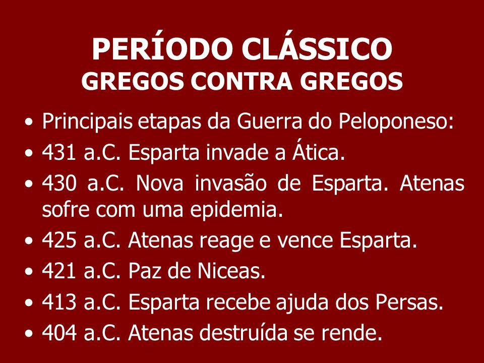 PERÍODO CLÁSSICO GREGOS CONTRA GREGOS Na verdade os derrotas na Guerra do Peloponeso foram todos os gregos e os vencedores foram os persas que viram quase toda a Grécia destruída.