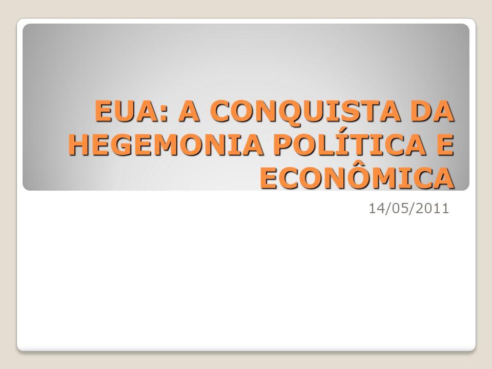 EUA: A CONQUISTA DA HEGEMONIA POLÍTICA E ECONÔMICA 14/05/2011