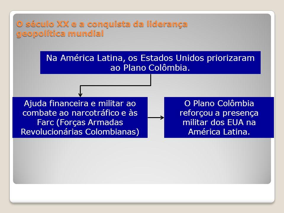 O século XX e a conquista da liderança geopolítica mundial Na América Latina, os Estados Unidos priorizaram ao Plano Colômbia. Ajuda financeira e mili