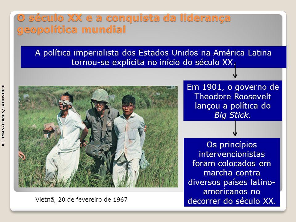 O século XX e a conquista da liderança geopolítica mundial A política imperialista dos Estados Unidos na América Latina tornou-se explícita no início
