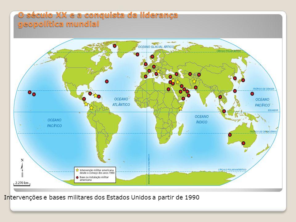 O século XX e a conquista da liderança geopolítica mundial Intervenções e bases militares dos Estados Unidos a partir de 1990