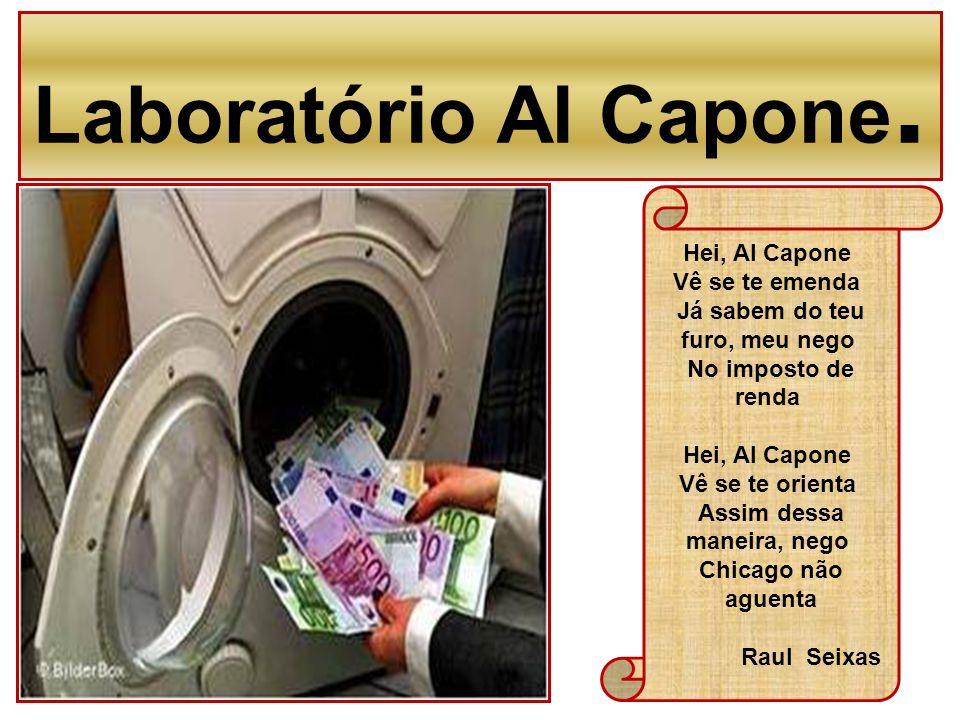 Laboratório Al Capone. Hei, Al Capone Vê se te emenda Já sabem do teu furo, meu nego No imposto de renda Hei, Al Capone Vê se te orienta Assim dessa m