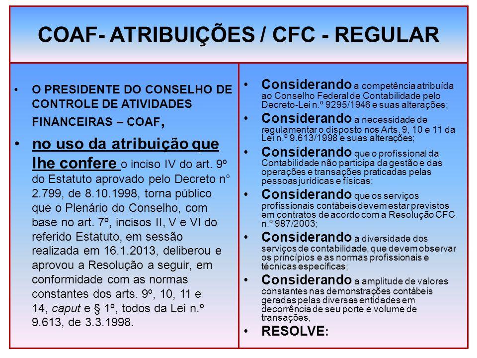 COAF- ATRIBUIÇÕES / CFC - REGULAR O PRESIDENTE DO CONSELHO DE CONTROLE DE ATIVIDADES FINANCEIRAS – COAF, no uso da atribuição que lhe confere o inciso