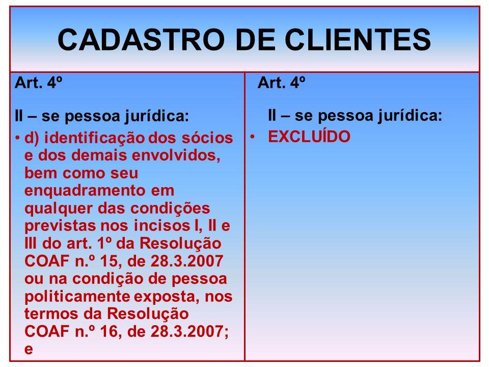 CADASTRO DE CLIENTES Art. 4º II – se pessoa jurídica: d) identificação dos sócios e dos demais envolvidos, bem como seu enquadramento em qualquer das
