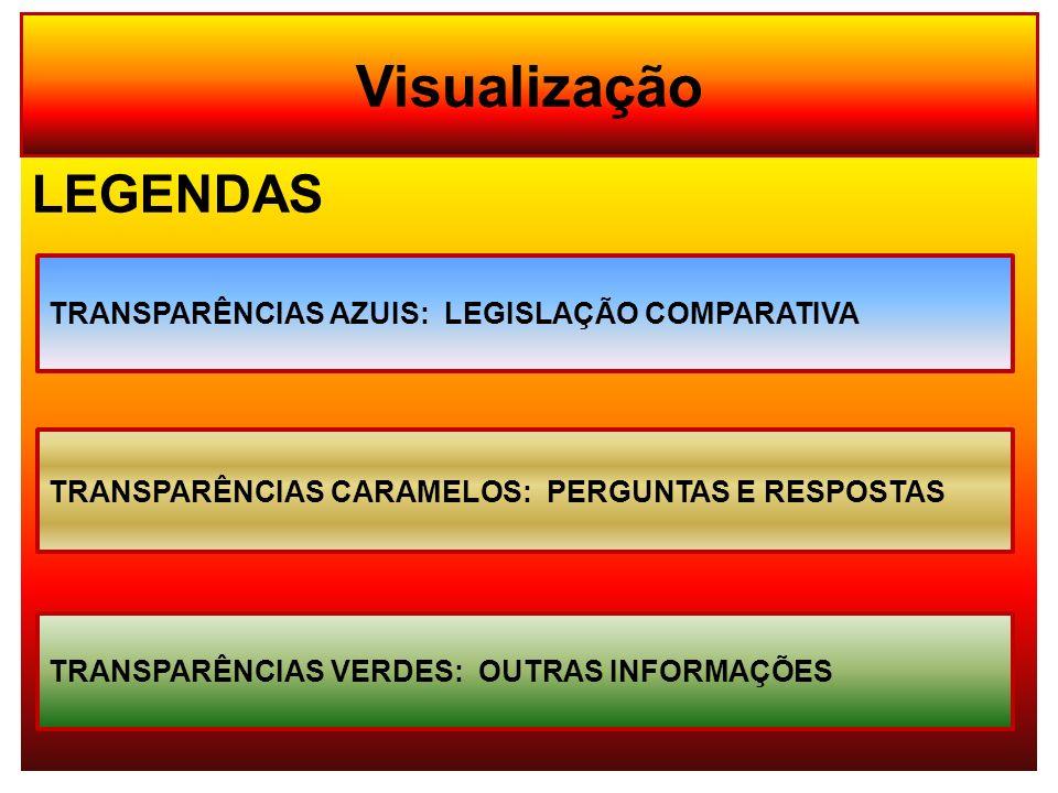 LEGENDAS Visualização TRANSPARÊNCIAS AZUIS: LEGISLAÇÃO COMPARATIVA TRANSPARÊNCIAS CARAMELOS: PERGUNTAS E RESPOSTAS TRANSPARÊNCIAS VERDES: OUTRAS INFOR