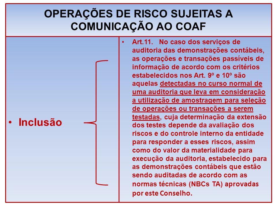 OPERAÇÕES DE RISCO SUJEITAS A COMUNICAÇÃO AO COAF Inclusão Art.11. No caso dos serviços de auditoria das demonstrações contábeis, as operações e trans
