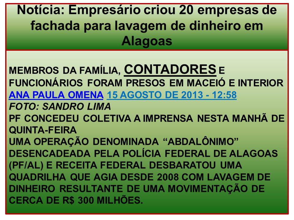 MEMBROS DA FAMÍLIA, CONTADORES E FUNCIONÁRIOS FORAM PRESOS EM MACEIÓ E INTERIOR ANA PAULA OMENA 15 AGOSTO DE 2013 - 12:58 FOTO: SANDRO LIMA PF CONCEDE