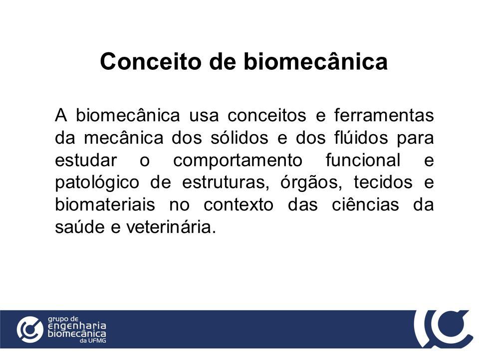 Conceito de biomecânica A biomecânica usa conceitos e ferramentas da mecânica dos sólidos e dos flúidos para estudar o comportamento funcional e patol