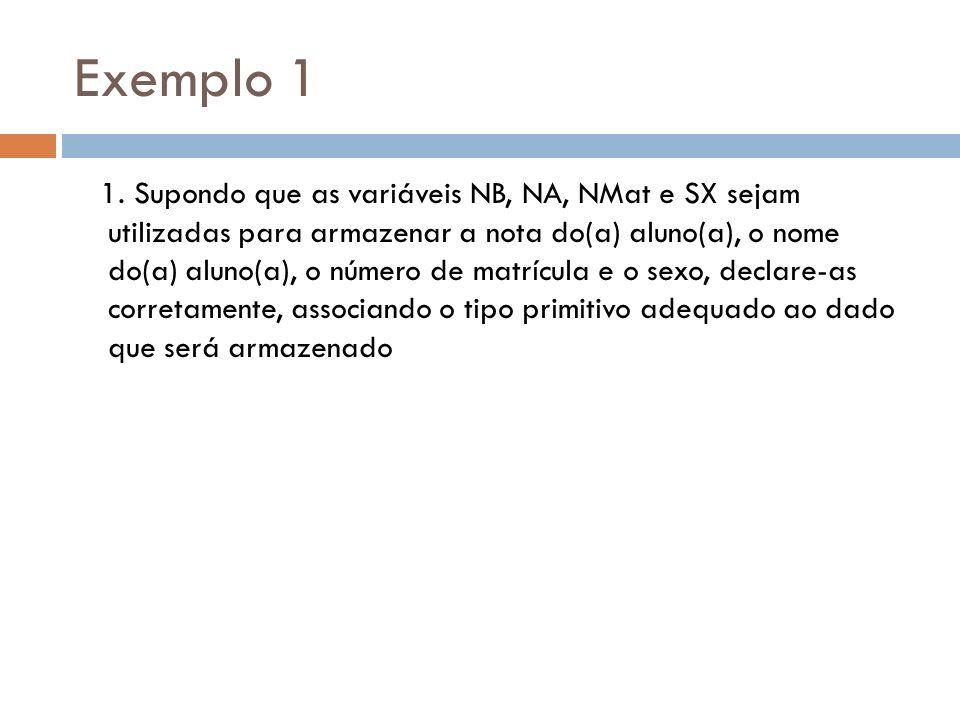 Exemplo 1 1. Supondo que as variáveis NB, NA, NMat e SX sejam utilizadas para armazenar a nota do(a) aluno(a), o nome do(a) aluno(a), o número de matr