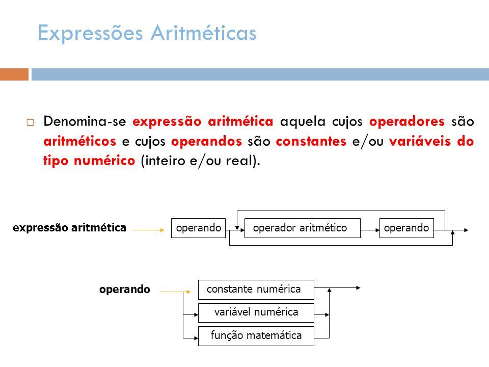 Expressões Aritméticas Denomina-se expressão aritmética aquela cujos operadores são aritméticos e cujos operandos são constantes e/ou variáveis do tip