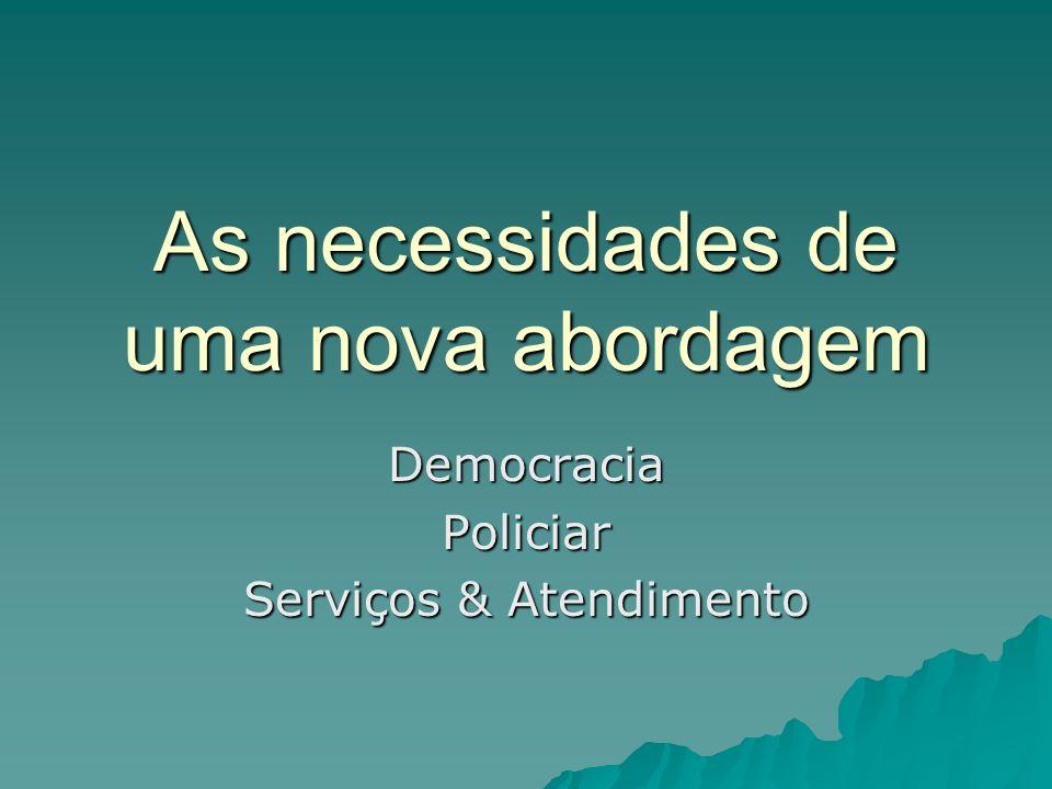 As necessidades de uma nova abordagem DemocraciaPoliciar Serviços & Atendimento
